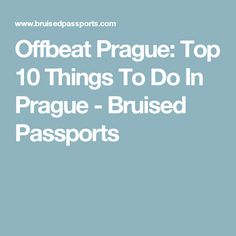 Offbeat Prague: Top 10 Things To Do In Prague - Bruised Passports