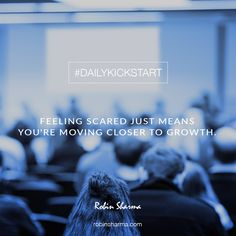 Your #DailyKickstart: Feeling scared just means you're moving closer to growth.