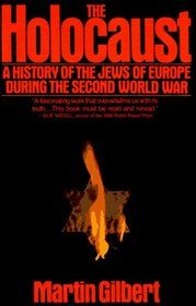 """""""The Holocaust: A History of the Jews of Europe During the Second World War"""" by Martin Gilbert"""