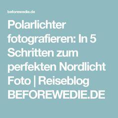 Polarlichter fotografieren: In 5 Schritten zum perfekten Nordlicht Foto   Reiseblog BEFOREWEDIE.DE