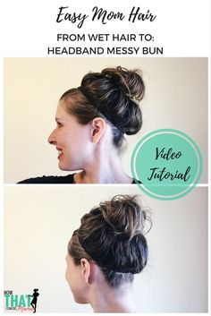 Easy Mom Hair (Wet Hair Style): Headband Messy Bun