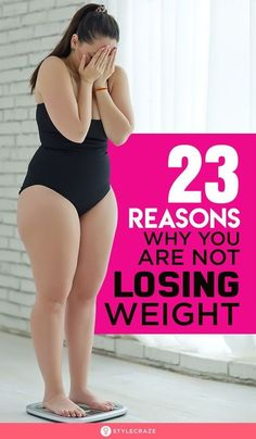 23 Reasons Why You Are Not Losing Weight – Here's The Solution Lose Weight In A Month, Lose Weight Naturally, Losing Weight Tips, Weight Loss Tips, How To Lose Weight Fast, Losing Weight Quotes, Weight Loss Meals, Fast Weight Loss, Healthy Weight Loss