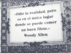 Odio la realidad, pero es en el único lugar donde se puede comer un buen filete. #Woody Allen #Citas #Frases