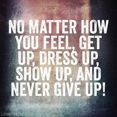 Show up and Never give up life quotes quotes positive quotes quote life never give up give up postive