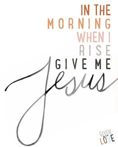 In the Morning When I Rise, Give Me Jesus - Instant Download - Printable - Two Variations - Typography