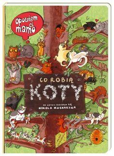 Opowiem ci, mamo, co robią koty - Kucharska Nikola - Nasza Księgarnia Little Girl Gifts, Little Girls, Eric Carle, 4 Kids, Childrens Books, My Books, Humor, Christmas Ornaments, Holiday Decor