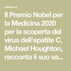 Il Premio Nobel per la Medicina 2020 per la scoperta del virus dell'epatite C, Michael Houghton, racconta il suo vaccino contro il Coronavirus e cosa dobbiamo aspettarci in futuro. Math Equations, Medicine, Pharmacy, Future Tense