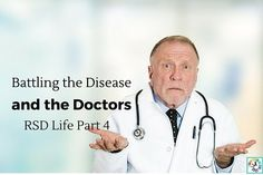 Battling the Disease and the Doctors   RSD Life - Great article! I think too many of us have had similar issues. We need better care in the chronic pain community.