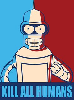 kill all humans says bender