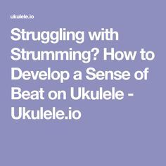 Struggling with Strumming? How to Develop a Sense of Beat on Ukulele - Ukulele.io