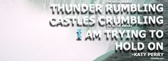 "KATY PERRY - WIDE AWAKE - LYRICS  ""THUNDER RUMBLING, CASTLES CRUMBLING, I AM TRYING TO HOLD ON"""
