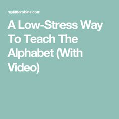 A Low-Stress Way To Teach The Alphabet (With Video)