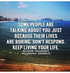 Don't respond. Keep living ya life.