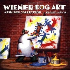 WHAT GOT MY SON INTO DACHSHUNDS BACK WHEN HE WAS 9 YEARS OLD.. LOL  Wiener Dog Art: A Far Side Collection: Gary Larson: 9780836218657: Amazon.com: Books