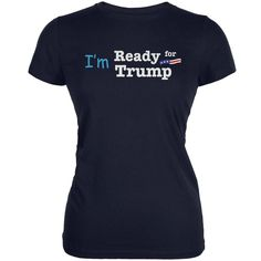 Election 2016 Im Ready for Trump Navy Juniors Soft T-Shirt