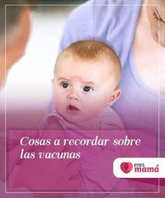 Cosas a recordar sobre las #vacunas   Algunos #padres #primerizos temen los #efectos que estas puedan tener en sus pequeños. Por eso queremos hablarte de algunas cosas a recordar sobre las vacunas.