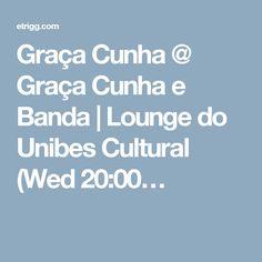Graça Cunha @ Graça Cunha e Banda | Lounge do Unibes Cultural (Wed 20:00…