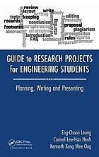 Guide to research projects for engineering students : planning, writing and presenting