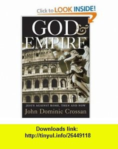 God and Empire Jesus Against Rome, Then and Now John Dominic Crossan , ISBN-10: 0060843233  ,  , ASIN: B0013L2EJ0 , tutorials , pdf , ebook , torrent , downloads , rapidshare , filesonic , hotfile , megaupload , fileserve