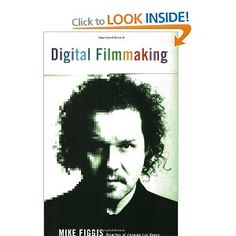 Digital Film-Making: Amazon.co.uk: Mike Figgis: Books