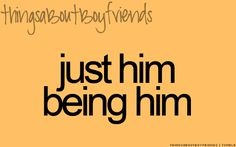 Just him being him... ♥ (Things About Boyfriends)