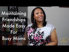Maintaining Friendships Made Easy For Busy Moms