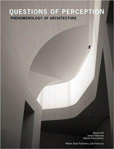 Questions of Perception: Phenomenology of Architecture / Steven Holl, Juhani Pallasmaa, Alberto Perez-Gomez