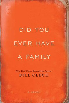 Did You Ever Have a Family by Bill Clegg -loved this one, the characters will remain with me for a while.