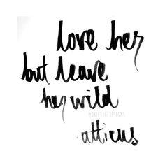 'Love her, but leave her wild'- Atticus ♡ @okiedokedesigns info.okiedoke@gmail.com Instagram: okiedokedesigns #handwritten #quote #love #wild #happy #love #typography #pen #ink #paper #font #writing