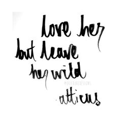 'Love her, but leave her wild'- Atticus ♡ @okiedokedesigns info.okiedoke@gmail.com Instagram: okiedokedesigns #handwritten #quote #love #wild #happy #love #typography #pen #ink #paper #font #writing