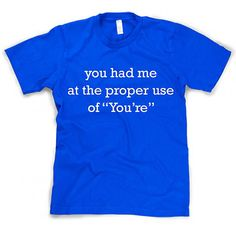 You Had Me At You're Grammar T Shirt