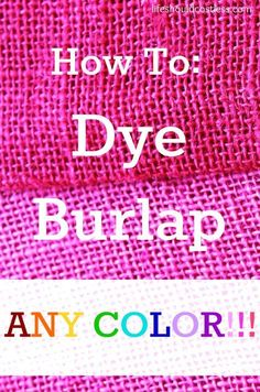 How to dye burlap ANY COLOR! The possibilities are endless! {lifeshouldcostless.com}