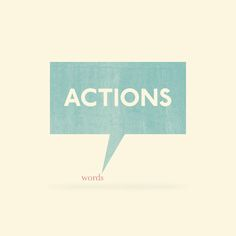 """Actions speak louder than words"", by John Tibbott."