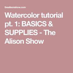 Watercolor tutorial pt. 1: BASICS & SUPPLIES - The Alison Show