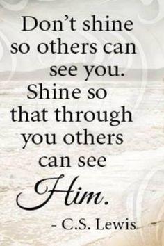 See Him through me.