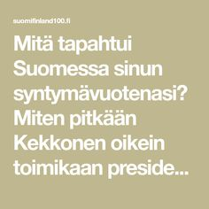 Mitä tapahtui Suomessa sinun syntymävuotenasi? Miten pitkään Kekkonen oikein toimikaan presidenttinä – ja milloin hän kiipesi palmuun?