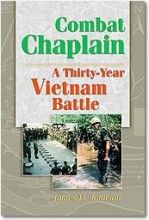 """Combat Chaplain: A Thirty-Year Vietnam Battle by James D. Johnson. """"You've never really lived until you've almost died,"""" writes Johnson, one of the youngest army chaplains at the time. Through his compelling narration, he takes us into the hearts of frightened young boys and the minds of experienced men."""