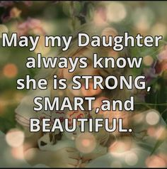 Strong Smart and Beautiful - Single Mom Quotes From Daughter - Ideas of Single Mom Quotes From Daughter - Strong Smart and Beautiful Mom Quotes From Daughter, I Love My Daughter, My Children Quotes, Children Images, Quotes About Motherhood, Single Mom Quotes, I Love Girls, Favorite Words, Mothers Love