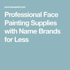 Professional Face Painting Supplies with Name Brands for Less