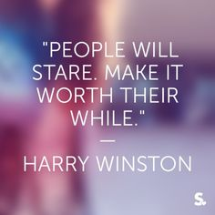 #fashion #quote #harrywinston... Stepping Out In Style!!! Buy the Clothes...Enjoy...Have Fun