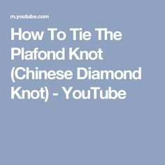How To Tie The Plafond Knot (Chinese Diamond Knot) - YouTube