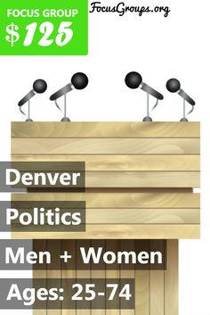 Fieldwork Denver, a local market research firm is looking for Men and Women 25-74 to join us for an upcoming discussion on the topic of Politics. We will pay $125 VISA CARD to those people who qualify and are invited to join us for a 2 hour discussion on Wednesday, May 31 @ 5:30 or 7:30 pm. If you are interested in participating, please sign up and take the survey to see if you qualify! We will call you if your answers match the predetermined specifications. Thank you