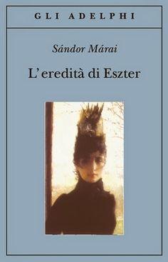 """la nostra Libreria: Libro: """"L'eredità di Eszter"""" di Sándor Márai"""