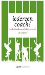 Lannoo - 'Iedereen coach' van Jef Clement. Duidelijk, bruikbaar en overzichtelijk boekje waar je echt wel inspiratie kan uithalen.