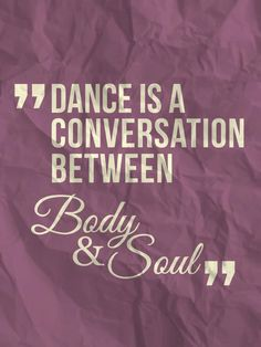 "♪♫•* ""Dance is a conversation between Body and Soul."" ~Matt Fraser, Psychic Medium ★"