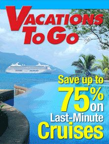 Book ONLINE to save $$ - Special Offer from Vacations To Go:  Save up to 75% off last-minute cruises