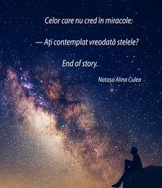 Celor care nu cred în miracole: Ați contemplat vreodată stelele? End of story. Natașa Alina Culea