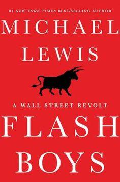 Flash Boys: a Wall St Revolt. Michael Lewis. c. 2014 --Call # 332.6 L67