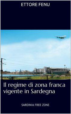 Il regime di zona franca vigente in Sardegna: SARDINIA FREE ZONE (Italian Edition) by Ettore Fenu, http://www.amazon.com/dp/B00HHS7ZKG/ref=cm_sw_r_pi_dp_7Fhmtb0NG5M1S