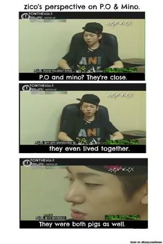 Zico always call P.O pig meanwhile seungyoon keep calling mino a pig. Its a destiny! zico and KSY was meant for each other.